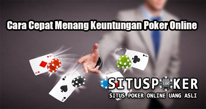 Cara Cepat Menang Keuntungan Poker Online