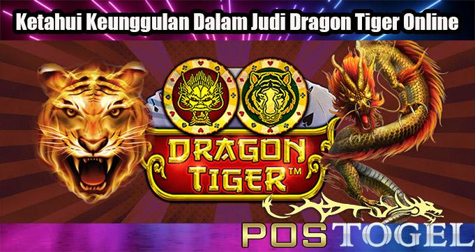 Ketahui Keunggulan Dalam Judi Dragon Tiger Online